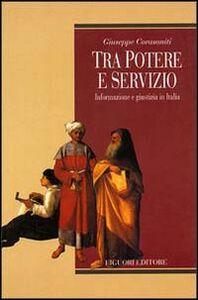 Libro Tra potere e servizio. Informazione e giustizia in Italia Giuseppe Corasaniti