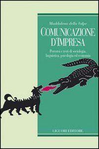 Libro Comunicazione d'impresa. Percorsi e testi di sociologia, linguistica, psicologia ed economia Maddalena Della Volpe