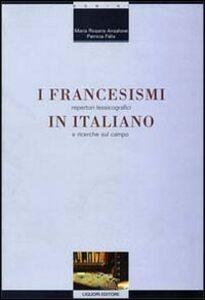 Foto Cover di I francesismi in italiano. Repertori lessicografici e ricerche sul campo, Libro di M. Rosaria Ansalone,Patricia Felix, edito da Liguori