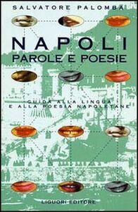 Libro Napoli. Parole e poesie. Guida alla lingua e alla poesia napoletana Salvatore Palomba