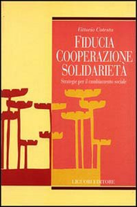 Libro Fiducia, cooperazione, solidarietà. Strategie per il cambiamento sociale Vittorio Cotesta