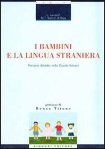 Libro I bambini e la lingua straniera. Percorsi didattici nella scuola italiana Liliana Landolfi , M. Teresa Sanniti Di Baia
