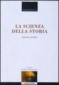 Libro La scienza della storia. Interpreti e problemi Giuseppe Giarrizzo