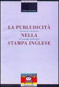Libro La publudicità nella stampa inglese. Invenzione e deviazione del linguaggio pubblicitario Cristina Pennarola
