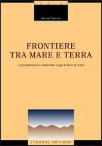 Libro Frontiere tra mare e terra. La progettazione ambientale lungo la linea di costa Renata Valente