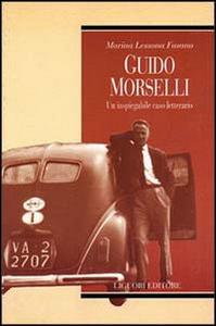 Libro Guido Morselli. Un inspiegabile caso letterario Marina Lessona Fasano