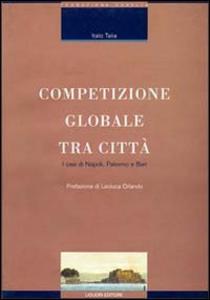 Libro Competizio globale tra città. I casi di Napoli, Palermo e Bari Italo Talia