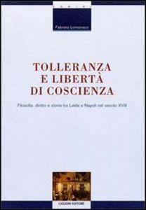 Libro Tolleranza e libertà di coscienza. Filosofia, diritto e storia tra Leida e Napoli nel secolo XVIII Fabrizio Lomonaco