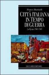 Citta italiana in tempo di guerra. La Spezia 1940-1945