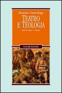 Foto Cover di Teatro e teologia. Marlowe, Bruno e i puritani, Libro di Rosanna Camerlingo, edito da Liguori