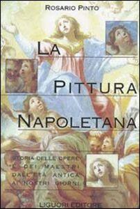 Libro La pittura napoletana. Storia delle opere e dei maestri dall'età antica ai nostri giorni Rosario Pinto