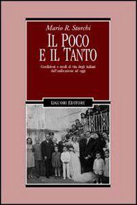 Foto Cover di Il poco e il tanto. Condizioni e modi di vita degli italiani dall'unificazione ad oggi, Libro di Mario R. Storchi, edito da Liguori