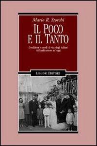 Libro Il poco e il tanto. Condizioni e modi di vita degli italiani dall'unificazione ad oggi Mario R. Storchi