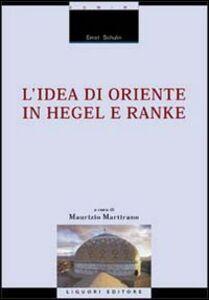 Libro L' idea di Oriente in Hegel e Ranke Ernst Schulin
