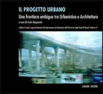 Libro Il progetto urbano. Una frontiera ambigua tra urbanistica e architettura