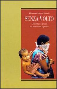 Libro Senza volto. L'etnicità e il genere nel movimento zapatista Fiamma Montezemolo