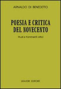 Libro Poesia e critica del Novecento. Studi e frammenti critici Arnaldo Di Benedetto