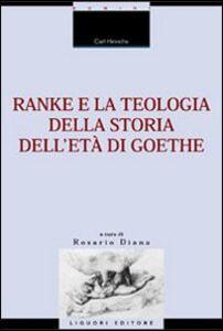 Foto Cover di Ranke e la teologia della storia dell'età di Goethe, Libro di Carl Hinrichs, edito da Liguori