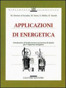 Libro Applicazioni di energetica. Introduzione all'analisi tecnico-economica di sistemi per il risparmio energetico