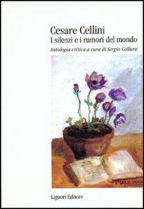 Libro Cesare Cellini. I silenzi e i rumori del mondo. Antologia critica