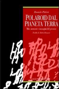 Libro Polaroid dal pianeta terra. Miti, memorie e immagini del presente Daniele Pitteri