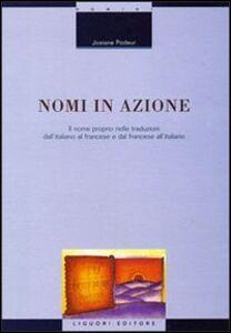 Foto Cover di Nomi in azione. Il nome proprio nelle traduzioni dall'italiano al francese e dal francese all'italiano, Libro di Josiane Podeur, edito da Liguori