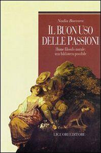 Libro Il buon uso delle passioni. Hume filosofo morale: una biblioteca possibile Nadia Boccara