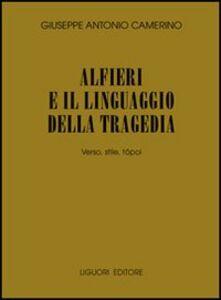 Foto Cover di Alfieri e il linguaggio della tragedia. Verso, stile, tópoi, Libro di Giuseppe A. Camerino, edito da Liguori
