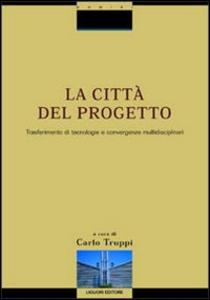Libro La città del progetto. Trasferimento di tecnologie e convergenze multidisciplinari. Con CD-ROM