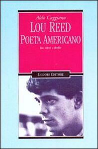 Libro Lou Reed poeta americano. Dai Velvet a Berlin Aldo Caggiano