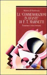 Foto Cover di Le commemorazioni in avanti di F. T. Marinetti. Futurismo e critica letteraria, Libro di Matteo D'Ambrosio, edito da Liguori