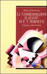 Libro Le commemorazioni in avanti di F. T. Marinetti. Futurismo e critica letteraria Matteo D'Ambrosio