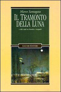 Libro Il tramonto della luna e altri studi su Foscolo e Leopardi Marco Santagata