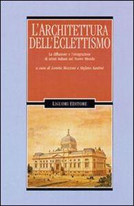 Libro Architettura dell'eclettismo. La diffusione e l'emigrazione di artistiitaliani nel nuovo mondo
