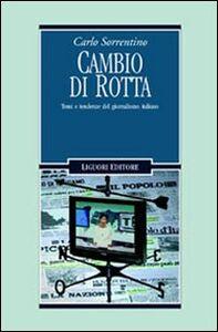 Libro Cambio di rotta. Temi e tendenze del giornalismo italiano Carlo Sorrentino