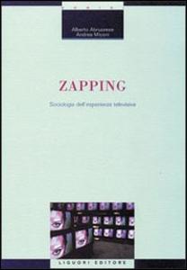 Libro Zapping. Sociologia dell'esperienza televisiva Alberto Abruzzese , Andrea Miconi