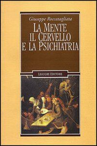 Foto Cover di La mente, il cervello e la psichiatria, Libro di Giuseppe Roccatagliata, edito da Liguori