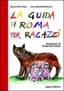 Libro La guida di Roma per ragazzi Sandra Dal Pozzo , Anna M. Morbiducci