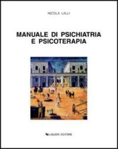 Foto Cover di Manuale di psichiatria e psicoterapia, Libro di Nicola Lalli, edito da Liguori
