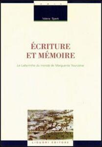 Libro Écriture et mémoire. Le labyrinthe du monde de Marguerite Yourcenar Valeria Sperti