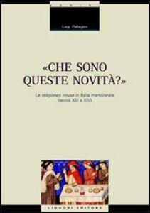 Libro Che sono queste novità? Le religiones novae in Italia meridionale (secoli XIII e XIV) Luigi Pellegrini