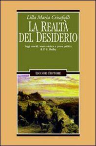 Libro La realtà del desiderio. Saggi morali, teoria estetica e prosa politica in P. B. Shelley Lilla M. Crisafulli Jones