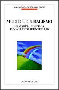 Libro Multiculturalismo. Filosofia politica e conflitto identitario Anna E. Galeotti