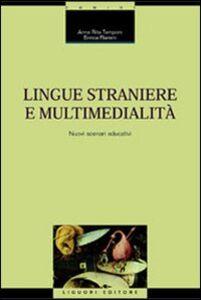 Foto Cover di Lingue straniere e multimedialità. Nuovi scenari educativi, Libro di Annarita Tamponi,Enrica Flamini, edito da Liguori