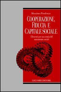 Foto Cover di Cooperazione, fiducia e capitale sociale. Elementi per una teoria del mutamento sociale, Libro di Massimo Pendenza, edito da Liguori