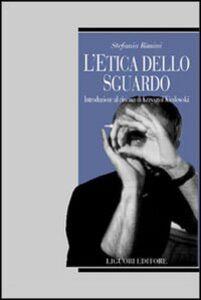 Libro L' etica dello sguardo. Introduzione al cinema di Krzysztof Kieslowski Stefania Rimini