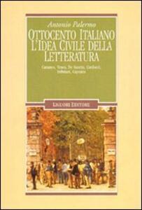 Ottocento italiano. L'idea civile della letteratura. Cattaneo, Tenca, De Sanctis, Carducci, Imbriani, Capuana