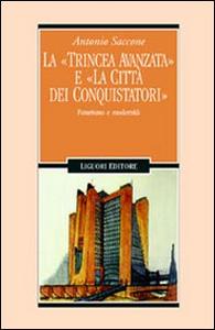 Libro La trincea avanzata e «La città dei conquistatori». Futurismo e modernità Antonio Saccone