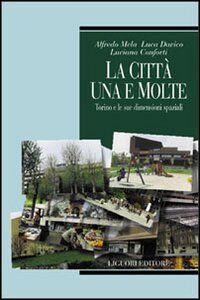 Foto Cover di La città, una e molte: Torino e le sue dimensioni spaziali, Libro di AA.VV edito da Liguori
