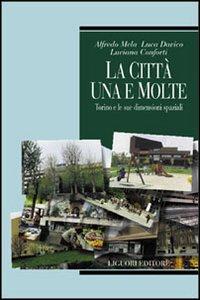 Libro La città, una e molte: Torino e le sue dimensioni spaziali Alfredo Mela , Luca Davico , Luciana Conforti